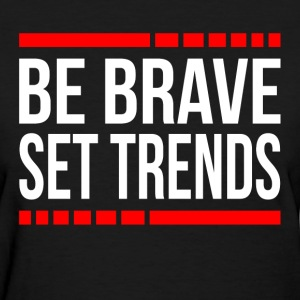 Be Brave Set Trends T-Shirts - Women's T-Shirt