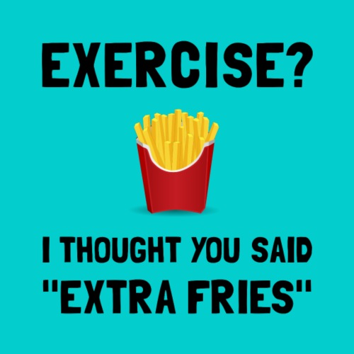 Exercise Extra Fries