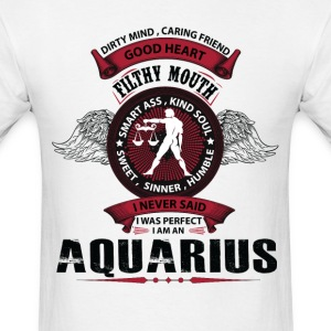 I Never Said I Was Perfect I Am An Aquarius T-Shirts - Men's T-Shirt