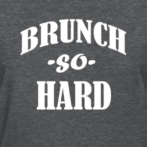 Brunch so Hard funny saying women's shirt  - Women's T-Shirt