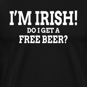 I'M IRISH! DO I GET A FREE BEER? T-Shirts - Men's Premium T-Shirt