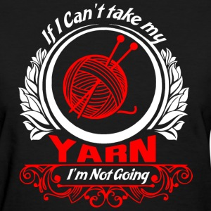 If I Cant Take My Yarn Im Not Going T-Shirts - Women's T-Shirt