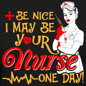 Be Nice I May Be Your Nurse One Day T-Shirts - Women's T-Shirt
