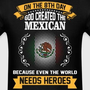 On The 8th Day God Created The Mexican Because Eve - Men's T-Shirt