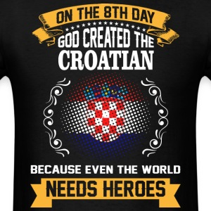 On The 8th Day God Created The Croatian Because Ev - Men's T-Shirt