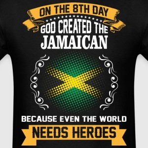 On The 8th Day God Created The Jamaican Because Ev - Men's T-Shirt