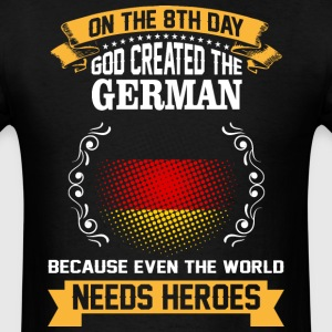On The 8th Day God Created The German Because Even - Men's T-Shirt