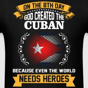 On The 8th Day God Created The Cuban Because Even  - Men's T-Shirt