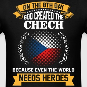 On The 8th Day God Created The Chech Because Even  - Men's T-Shirt