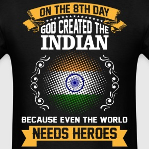 On The 8th Day God Created The Indian Because Even - Men's T-Shirt