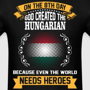 On The 8th Day God Created The Hungarian Because E - Men's T-Shirt