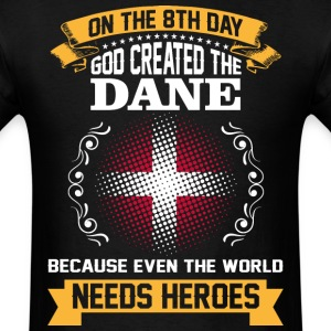 On The 8th Day God Created The Dane Because Even T - Men's T-Shirt