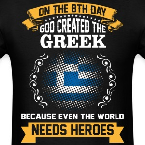 On The 8th Day God Created The Greek Because Even  - Men's T-Shirt