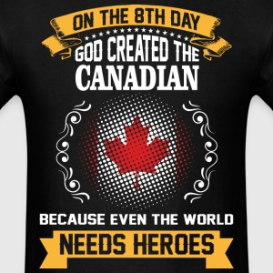 On The 8th Day God Created The Canadian Because Ev - Men's T-Shirt
