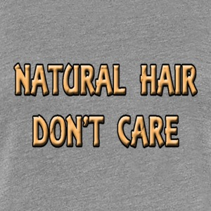 Natural hair don't care  T-Shirts - Women's Premium T-Shirt