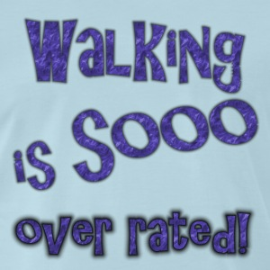 Walking is sooo over rated - Men's Premium T-Shirt
