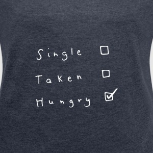 Single Taken Hungry - Women´s Roll Cuff T-Shirt
