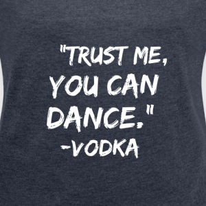 Trust Me You Can Dance - Women´s Roll Cuff T-Shirt