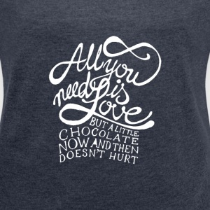 All You Need Is Love And Chocolate - Women´s Roll Cuff T-Shirt