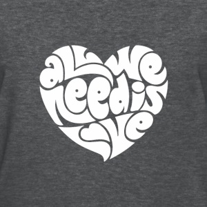 All We Need Is Love - Women's T-Shirt
