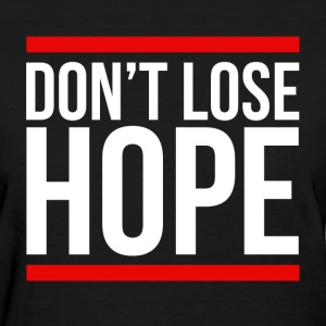 Don't Lose Hope Encourage Motivation Inspiration T-Shirts - Women's T-Shirt