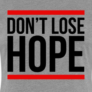 Don't Lose Hope Encourage Motivation Inspiration T-Shirts - Women's Premium T-Shirt