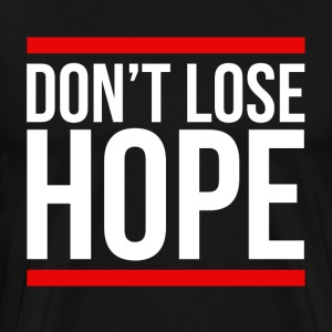 Don't Lose Hope Encourage Motivation Inspiration T-Shirts - Men's Premium T-Shirt