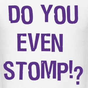 Do You Even Stomp? - Men's T-Shirt