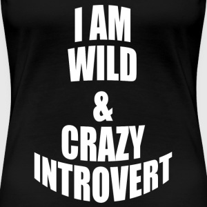 WILD AND CRAZY INTROVERT T-Shirts - Women's Premium T-Shirt