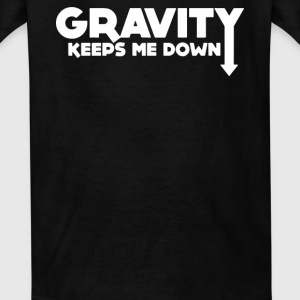 Gravity Keeps Me Down Kids' Shirts - Kids' T-Shirt