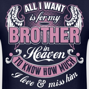 All I Want Is For My Brother In Heaven I Love Miss - Men's T-Shirt