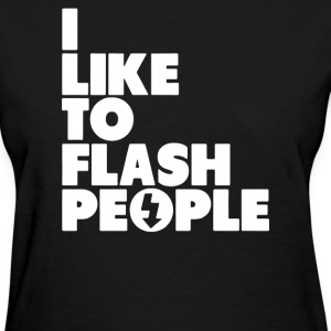 I Like To Flash People T-Shirts - Women's T-Shirt