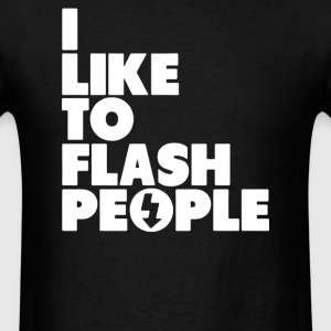 I Like To Flash People T-Shirts - Men's T-Shirt
