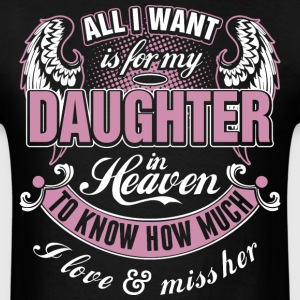 All I Want Is For My Daughter In Heaven I Love Her - Men's T-Shirt