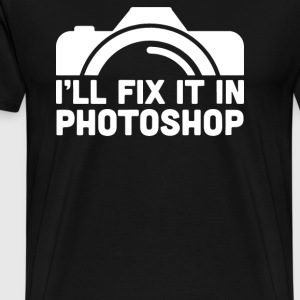 I'll Fix It In Photoshop T-Shirts - Men's Premium T-Shirt