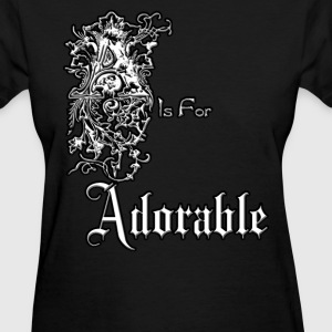 A is for Adorable Womens T-Shirt - Women's T-Shirt