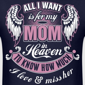 All I Want Is For My Mom In Heaven I Love Miss Her - Men's T-Shirt