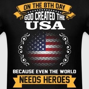 On The 8th Day God Created The USA Because Even Th - Men's T-Shirt