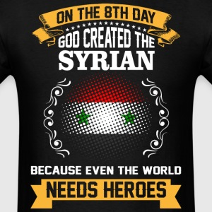 On The 8th Day God Created The Syrian Because Even - Men's T-Shirt