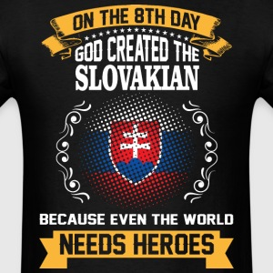 On The 8th Day God Created The Slovakian Because E - Men's T-Shirt
