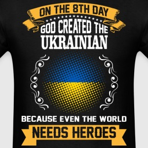 On The 8th Day God Created The Ukrainian Because E - Men's T-Shirt