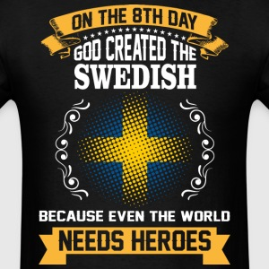 On The 8th Day God Created The Swedish Because Eve - Men's T-Shirt