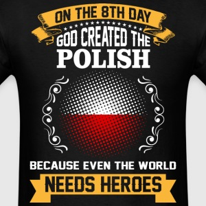On The 8th Day God Created The Polish Because Even - Men's T-Shirt