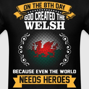 On The 8th Day God Created The Welsh Because Even  - Men's T-Shirt