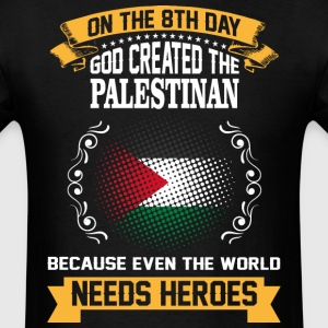 On The 8th Day God Created The Palestinan Because  - Men's T-Shirt