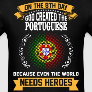 On The 8th Day God Created The Portuguese Because  - Men's T-Shirt