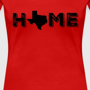 Texas is my Home - Women's Premium T-Shirt