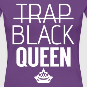 I'm Not A Trap Queen I'm A Black Queen - Women's Premium T-Shirt
