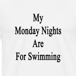 my_monday_nights_are_for_swimming T-Shirts - Men's Premium T-Shirt