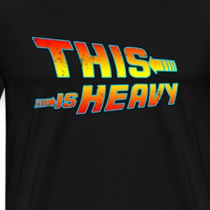 This Is Heavy - Men's Premium T-Shirt